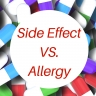 Don't confuse a side effect from a medicine as having an allergy to that medicine